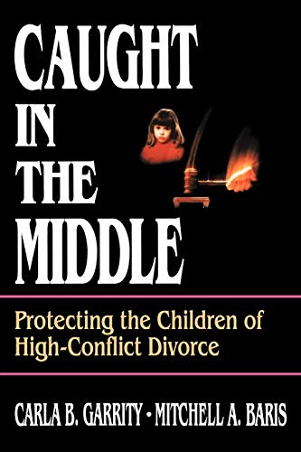 Caught in the Middle: Protecting the Children of High-Conflict Divorce 9780787938796
