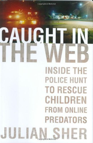 Caught in the Web: Inside the Police Hunt to Rescue Children from Online Predators 9780786718887
