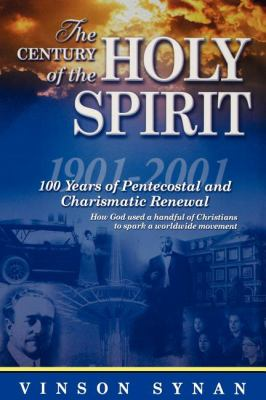 Century of the Holy Spirit: 100 Years of Pentecostal and Charismatic Renewal, 1901-2001 9780785245506