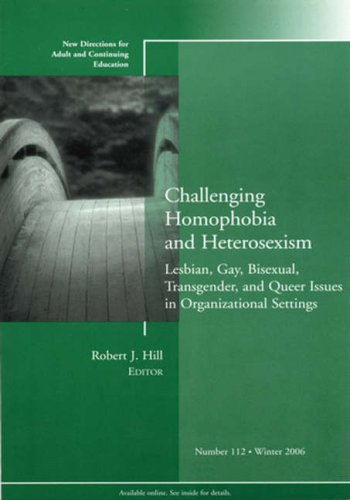 Challenging Homophobia and Heterosexism: Lesbian, Gay, Bisexual, Transgender and Queer Issues, New Directions for Adult and Continuing Education 9780787994952