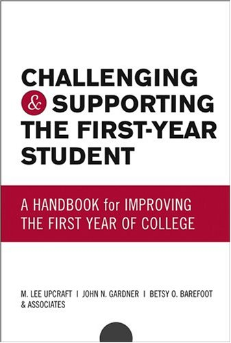 Challenging and Supporting the First-Year Student: A Handbook for Improving the First Year of College 9780787959685