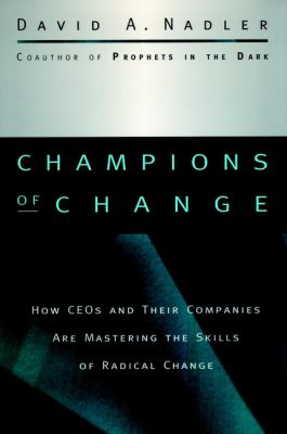 Champions of Change: How Ceos and Their Companies Are Mastering the Skills of Radical Change 9780787909475