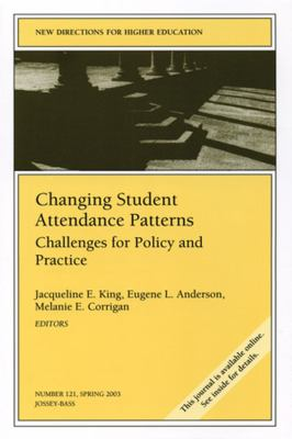 Changing Student Attendance Patterns: Challenges for Policy and Practice: New Directions for Higher Education 9780787968601