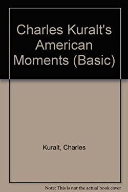 Charles Kuralt's American Moments 9780786217908