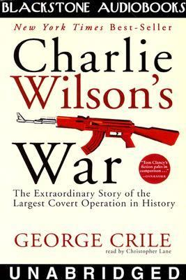 Charlie Wilson's War: The Extraordinary Story of the Largest Covert Operation in History 9780786125968