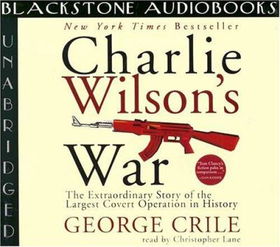 Charlie Wilson's War: The Extraordinary Story of the Largest Covert Operation in History 9780786189410