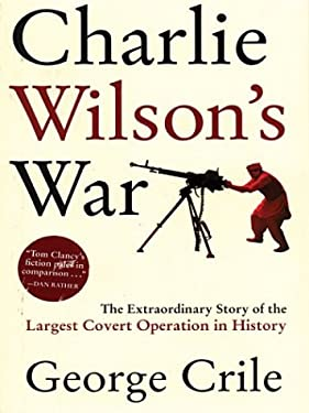 Charlie Wilson's War: The Extraordinary Story of the Largest Covert Operation in History 9780786259700