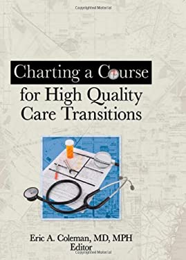 Charting a Course for High Quality Care Transitions 9780789037428