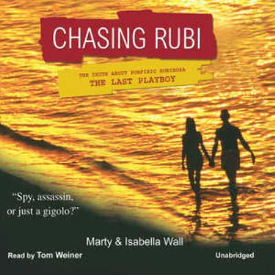 Chasing Rubi: The Truth about Porfirio Rubirosa, the Last Playboy 9780786174034
