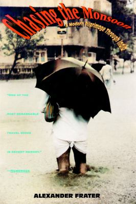 Chasing the Monsoon: A Modern Pilgrimage Through India 9780786116164
