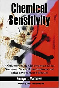Chemical Sensitivity: A Guide to Coping with Hypersensitivity Syndrome, Sick Building Syndrome and Other Environmental Illnesses 9780786437511