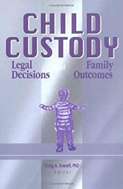 Child Custody: Legal Decisions and Family Outcomes 9780789003874