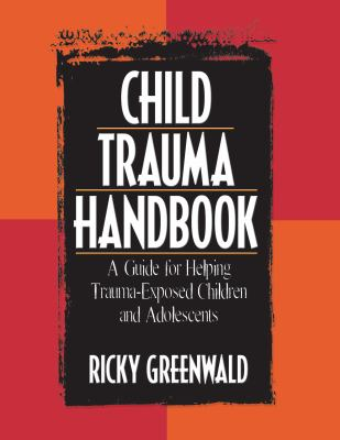 Child Trauma Handbook: A Guide for Helping Trauma-Exposed Children and Adolescents 9780789027931