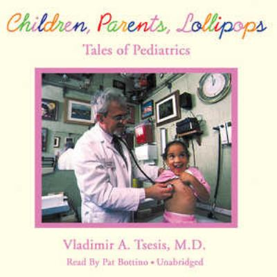 Children, Parents, Lollipops: Tales of Pediatrics 9780786159000