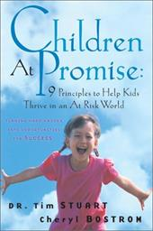 Children at Promise: 9 Principles to Help Kids Thrive in an At-Risk World--Turning Hard Knocks Into Opportunities for Success 3120219