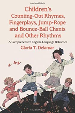 Children's Counting-Out Rhymes, Fingerplays, Jump-Rope and Bounce-Ball Chants and Other Rhythms: A Comprehensive English-Language Reference 9780786428335