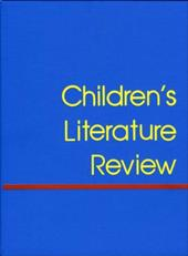 Children's Literature Review: Excerpts from Reviews, Criticism, & Commentary on Books for Children & Young People 3115467