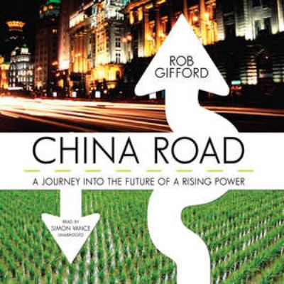 China Road: A Journey Into the Future of Rising Power 9780786168170