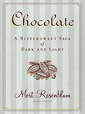 Chocolate: A Bittersweet Saga of Dark and Light 9780786278343