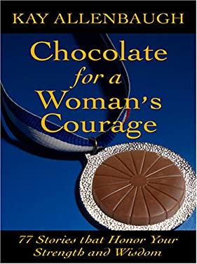 Chocolate for a Woman's Courage: 77 Stories That Honor Your Strength and Wisdom 9780786286454