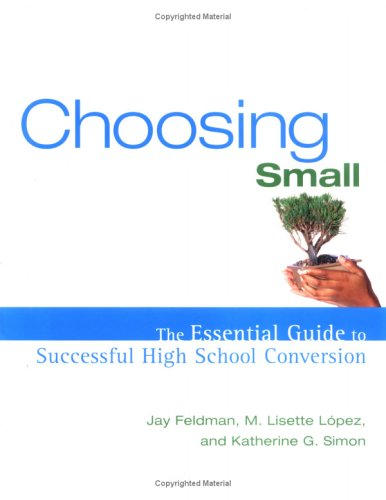 Choosing Small: The Essential Guide to Successful High School Conversion 9780787980276