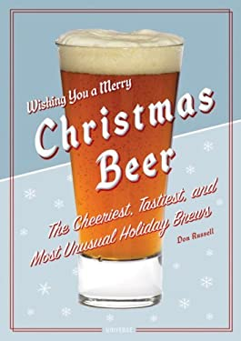 Christmas Beer: The Cheeriest, Tastiest, and Most Unusual Holiday Brews 9780789317964