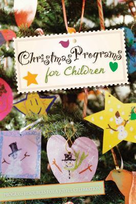 Christmas Programs for Children: Program Resources for a Joyful Celebration 9780784721339