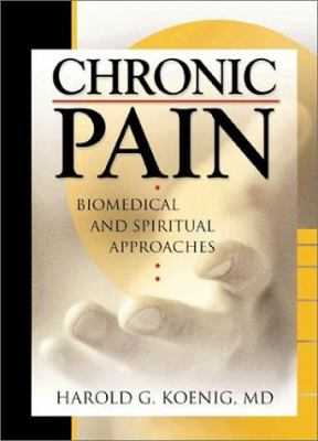 Chronic Pain: Biomedical and Spiritual Approaches 9780789016386