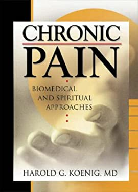 Chronic Pain: Biomedical and Spiritual Approaches 9780789016393