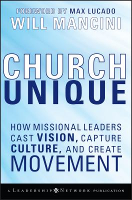 Church Unique: How Missional Leaders Cast Vision, Capture Culture, and Create Movement 9780787996833