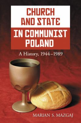 Church and State in Communist Poland: A History, 1944-1989 9780786459049