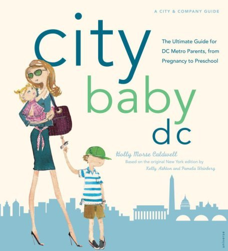 City Baby D.C.: The Ultimate Guide for DC Metro Parents from Pregnancy to Preschool 9780789316868