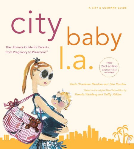City Baby L.A.: The Ultimate Guide for L.A. Parents from Pregnancy to Preschool 9780789313478