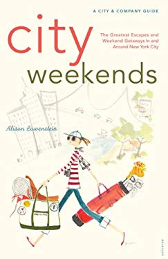 City Weekends: Greatest Escapes and Weekend Getaways in and Around New York City 9780789318572
