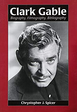 Clark Gable: Biography, Filmography, Bibliography