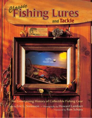 Classic Fishing Lures and Tackle: An Entertaining History of Collectible Fishing Gear 9780785828440