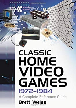 Classic Home Video Games, 1972-1984: A Complete Reference Guide 9780786432264