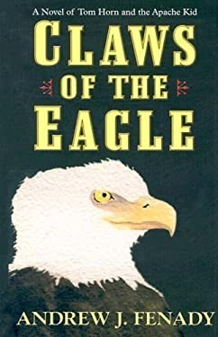 Claws of the Eagle: A Novel of Tom Horn and the Apache Kid