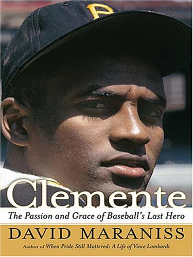 Clemente: The Passion and Grace of Baseball's Last Hero 9780786290154