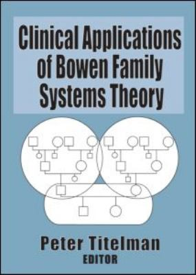 Clinical Applications of Bowen Family Systems Theory 9780789004697