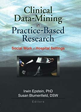 Clinical Data-Mining in Practice-Based Research: Social Work in Hospital Settings 9780789017093