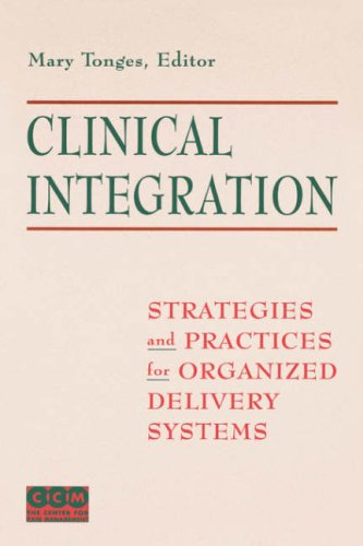 Clinical Integration: Strategies and Practices for Organized Delivery Systems 9780787940393