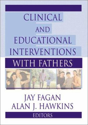 Clinical and Educational Interventions with Fathers 9780789012388