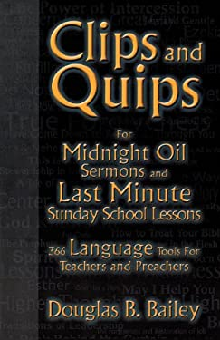 Clips and Quips for Midnight Oil Sermons: And Last-Minute Sunday School Lessons: 366 Language Tools for Preachers and Teachers 9780788017971