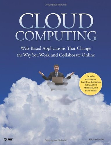 Cloud Computing: Web-Based Applications That Change the Way You Work and Collaborate Online 9780789738035