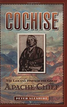 Cochise: The Life and Times of the Great Apache Chief 9780785820352