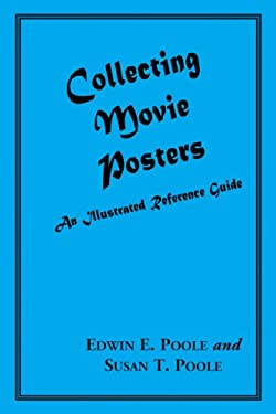 Collecting Movie Posters: An Illustrated Reference Guide to Movie Art-Posters, Press Kits and Lobby Cards 9780786401697