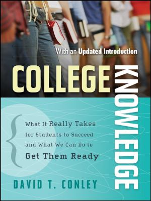 College Knowledge: What It Really Takes for Students to Succeed and What We Can Do to Get Them Ready 9780787996758