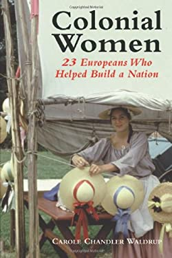 Colonial Women: 23 Europeans Who Helped Build a Nation 9780786406647