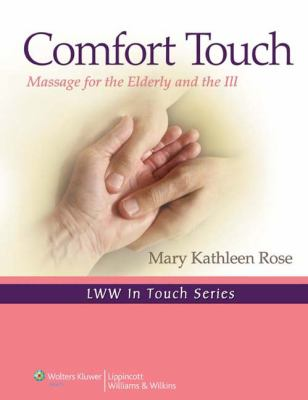 Comfort Touch: Massage for the Elderly and the Ill 9780781798297